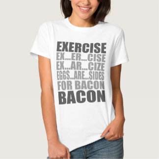 Exercise eggs are sides bacon shirt