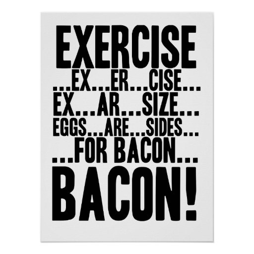 Exercise...Eggs are Sides...for BACON! Poster