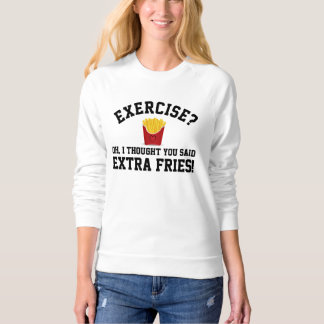 Exercise Extra French Fries Non-Workout Funny Food Sweatshirt