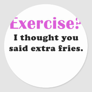 Exercise I thought you said Extra Fries Round Sticker