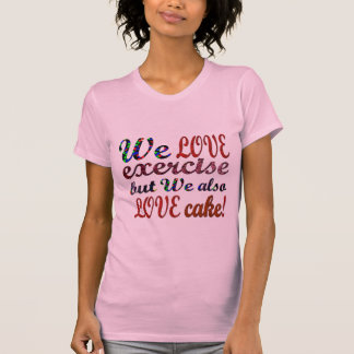 Exercise, Love, Hearts, Cake T-Shirt
