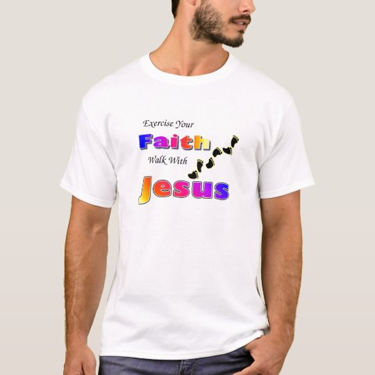 Exercise Your Faith Walk with Jesus T-Shirt