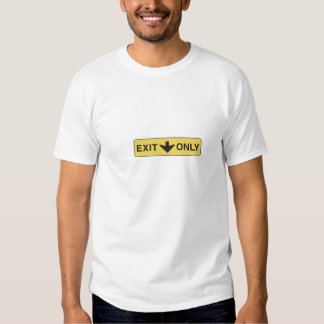 Exit Only Tshirts