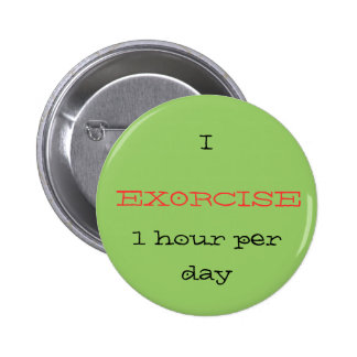 EXORCISE, 1 hour per day, I Pinback Button