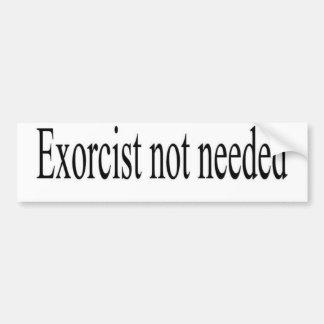 exorcist not needed bumpersticker bumper stickers