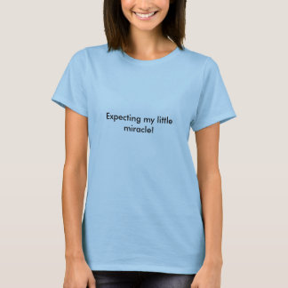 Expecting my little miracle! T-Shirt