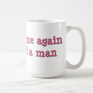 Explain to Me Why I Need a Man Mug