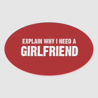 EXPLAIN WHY I NEED A GIRLFRIEND STICKERS