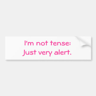 Explain your behavior in a calm way car bumper sticker