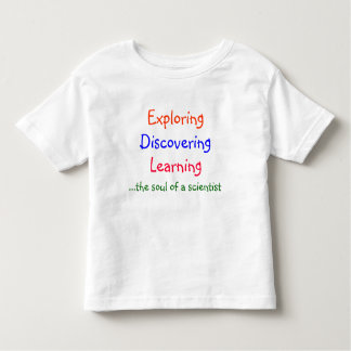 Exploring, Discovering, Learning, .... Toddler T-Shirt