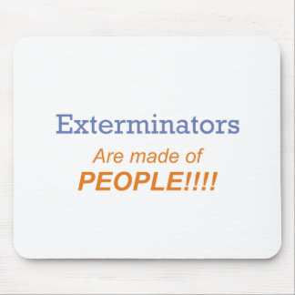 Exterminators are made of people!!! mouse pad