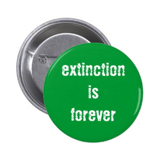 Extinction is Forever Button