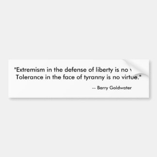 """""""Extremism in the defense of liberty is no vice... Bumper Sticker"""