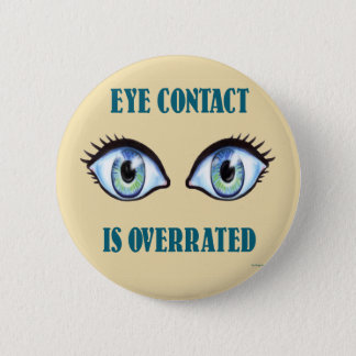 Eye Contact Is Overrated 6 Cm Round Badge