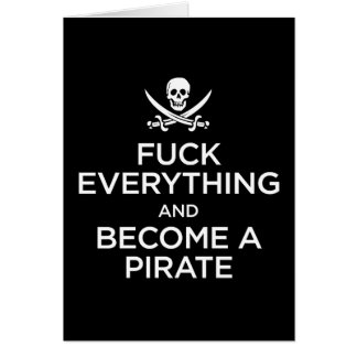 f*** everything and become a pirate greeting card