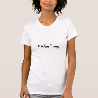 F is for Fangs Tee Shirts