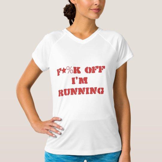 """F*%K off I'm Running"" Shirt"