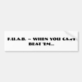 F.U.A.B. ~ When you can't beat 'em... Bumper Stickers