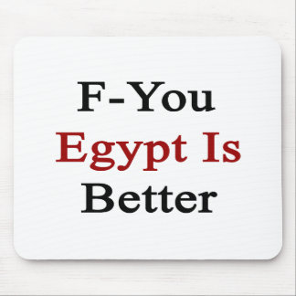 F You Egypt Is Better Mousepad