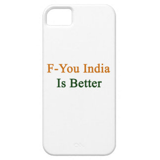 F You India Is Better Case For iPhone 5/5S
