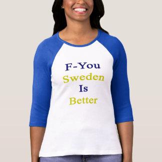 F You Sweden Is Better T-Shirt