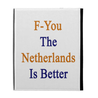 F You The Netherlands Is Better iPad Folio Cover