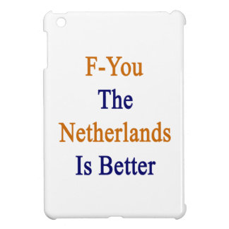 F You The Netherlands Is Better iPad Mini Case