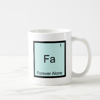 Fa - Forever Alone Funny Element Meme Chemistry Mug