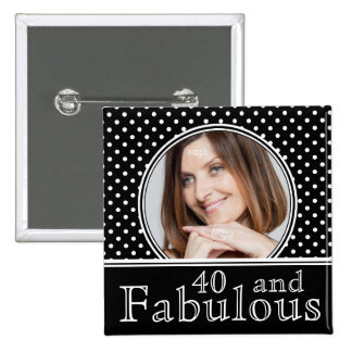 Fabulous 40th Birthday BW Polka Dots Photo Pinback Buttons