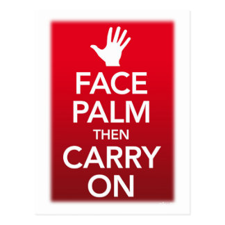 Face palm then carry on ( Keep calm ) Post Cards