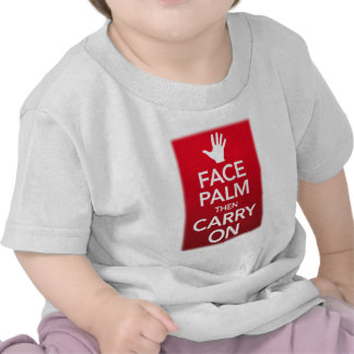 Face palm then carry on Keep calm T Shirt