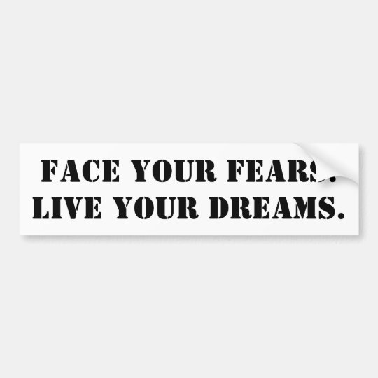 Face Your Fears. Live your dreams - for cars Bumper Sticker