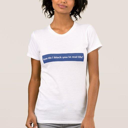 Facebook Block You In Real Life Tee Shirt