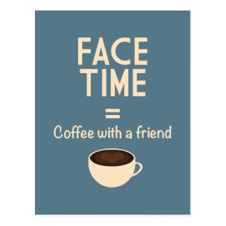 FaceTime = Coffee with a Friend Postcard