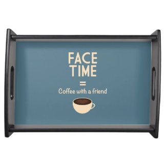 FaceTime = Coffee with a Friend Serving Tray