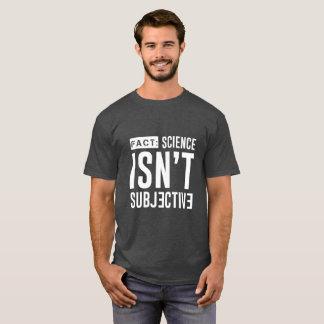 FACT: Science Isn't Subjective T-Shirt