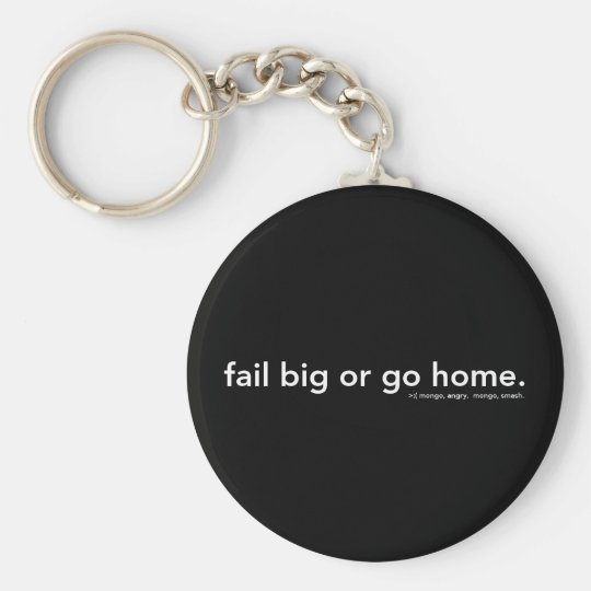 fail big or go home key ring
