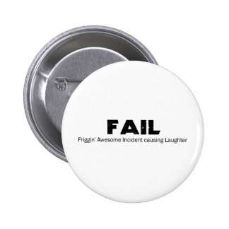 FAIL: Frigging Awesome Incident causing Laughter 6 Cm Round Badge