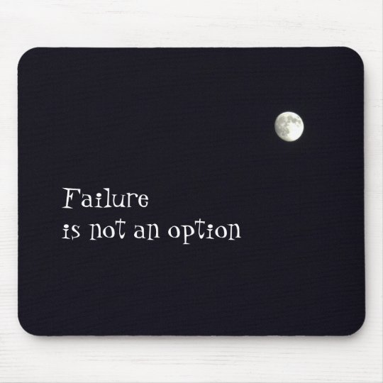 Failure in not an option mouse mat