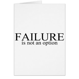 Failure Is Not An Option Card