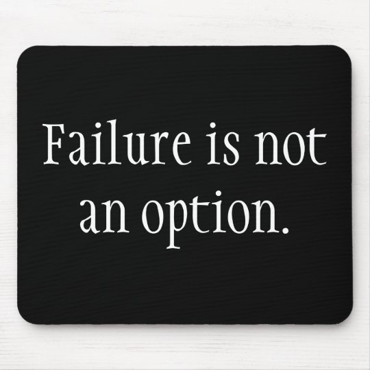 Failure is not an option. mouse pad