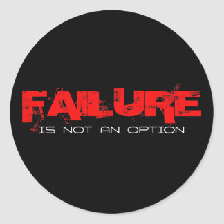FAILURE Is not an Option Round Sticker