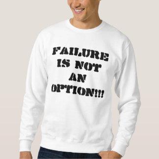 Failure is not an option!!! sweatshirt