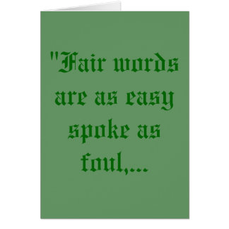 """""""Fair words are as easy spoke as foul,... Greeting Card"""
