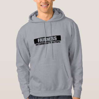 FAIRNESS - ISNT GIVING MONEY TO LAZY PEOPLE HOODIE