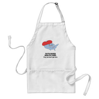 Faith Based Health Care - Pray you don't get sick Adult Apron