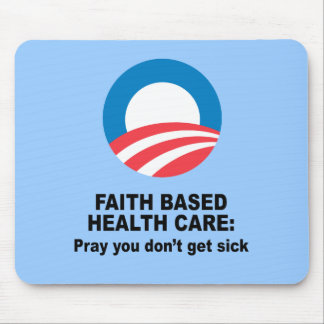 Faith Based Health Care - Pray you don't get sick Mouse Pad