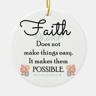 Faith does not make things easy, Christian Bible Christmas Ornament