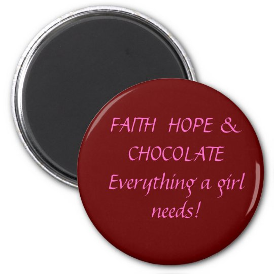 Faith Hope & Chocolate 6 Cm Round Magnet