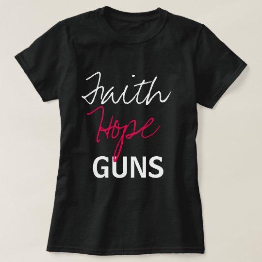 Faith, Hope, Guns T-Shirt